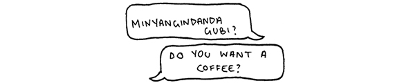 """Minyangindanda Gubi?"" translates into ""Do you want a coffee?"""