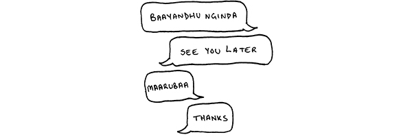 """Baayandhu nginda"" translates into ""See you later."" ""Maarubaa"" translates into ""Thanks"""