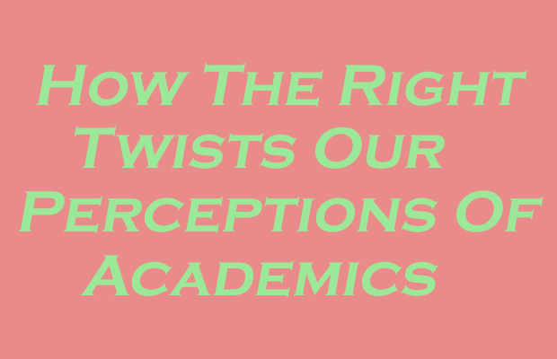 "Green text on pink background, reading, ""How the right twists our perceptions of academics"""