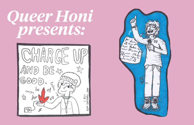 "Text reading ""Queer Honi presents: on top of a cartoon of a person with a beanue on holding a crytsak connected to a powerpoint, captioned by the words ""Charge up and be good."" To the right is another cartoonn of a person with scruffy hair holding a microphone presenting, finger raised."