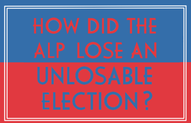 HOW DID THE ALP LOSE AN UNLOSABLE ELECTION against a blue and red background.