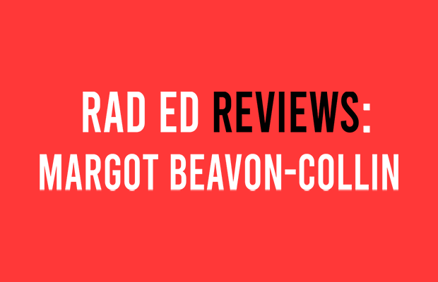 Rad Ed Reviews: Margot Beavon-Collin