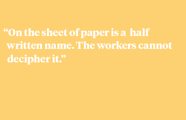 """On a sheet is a half-written name. The workers cannot decipher it."""