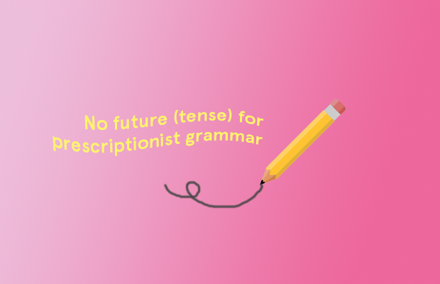 "Text reading ""No future(tense) for prescriptionist grammar"", next to a pencil that has drawn a loop, on a pink gradient background"