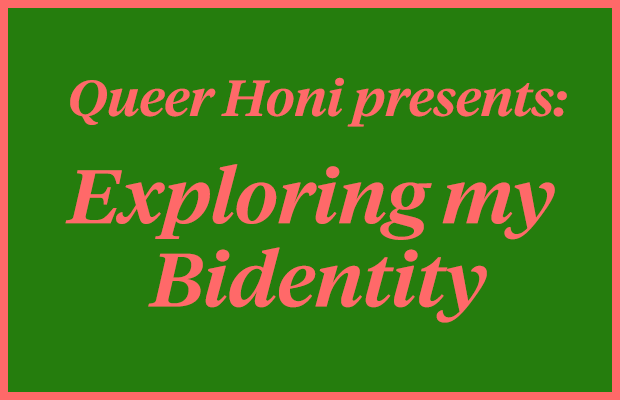 "Pink text reading ""Queer Honi Presents: Exploring my Bidentity"" on a green background."