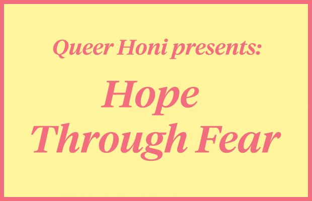 "Pink text reading ""Queer Honi presents: Hope Through Fear"" on a pale yellow background."