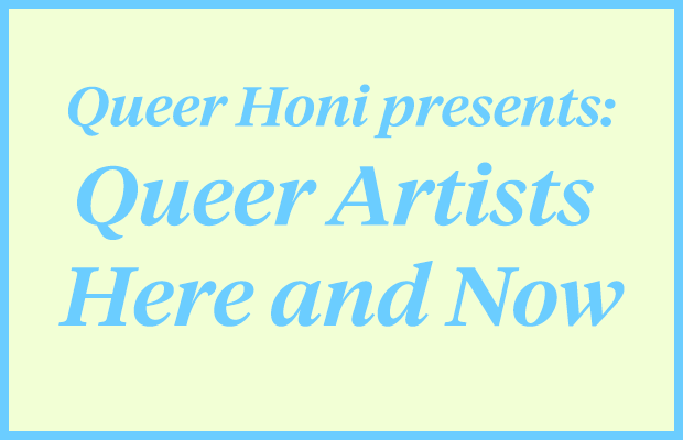 "Blue text reading ""Queer Honi Presents: Queer Artists Here and Now""."