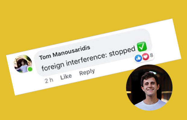 "Photo of Tom Manousaridis and his facebook comment saying ""Foreign Interference = Stopped"""