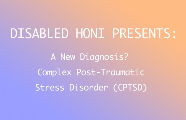 "Text reads: ""Disabled Honi Presents: A New Diagnosis? Complex Post-Traumatic Stress Disorder (CPTSD)"" On an orange and blue background."