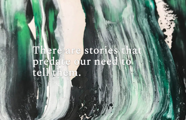 """""""There are stories that predate our need to tell them."""""""